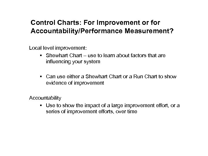 Control Charts: For Improvement or for Accountability/Performance Measurement? Local level improvement: § Shewhart Chart