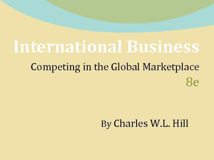 International Business Competing in the Global Marketplace 8 e By Charles W. L. Hill