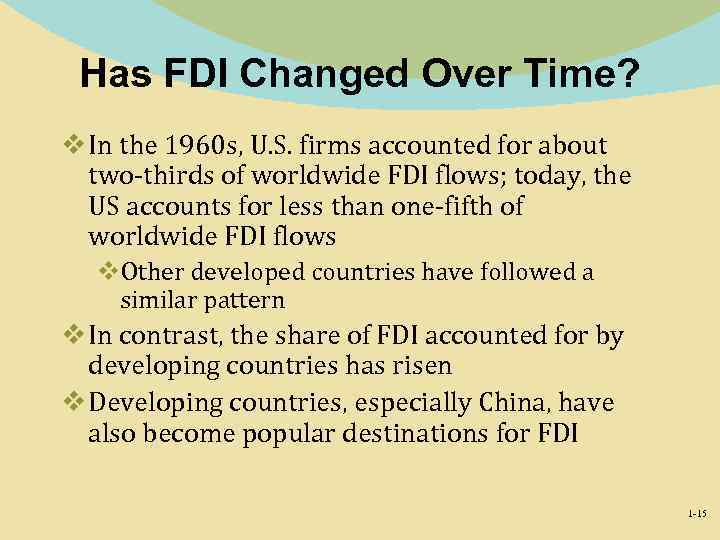 Has FDI Changed Over Time? v In the 1960 s, U. S. firms accounted