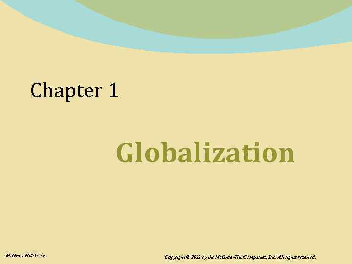 Chapter 1 Globalization Mc. Graw-Hill/Irwin Copyright © 2011 by the Mc. Graw-Hill Companies, Inc.
