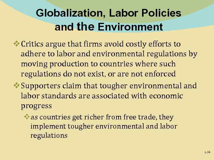 Globalization, Labor Policies and the Environment v Critics argue that firms avoid costly efforts