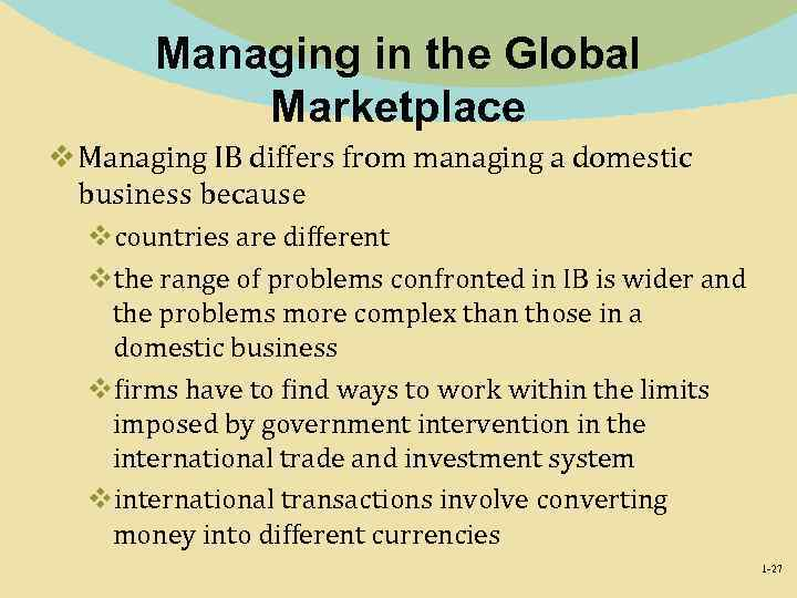 Managing in the Global Marketplace v Managing IB differs from managing a domestic business