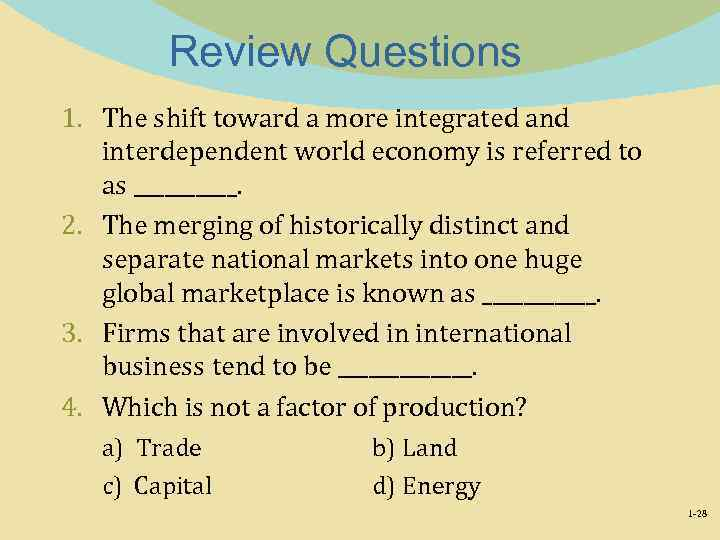 Review Questions 1. The shift toward a more integrated and interdependent world economy is