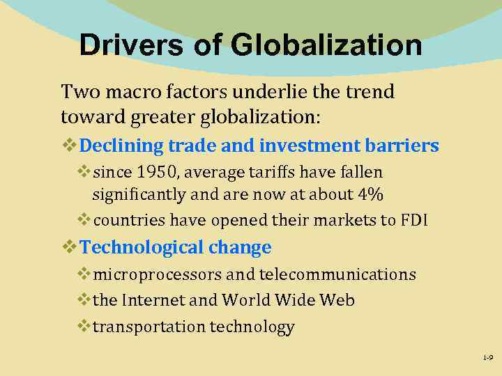 Drivers of Globalization Two macro factors underlie the trend toward greater globalization: v. Declining