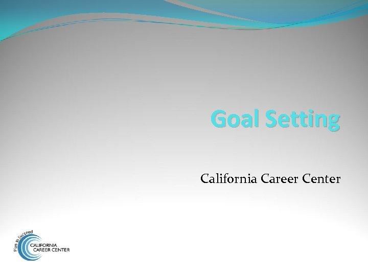 Goal Setting California Career Center