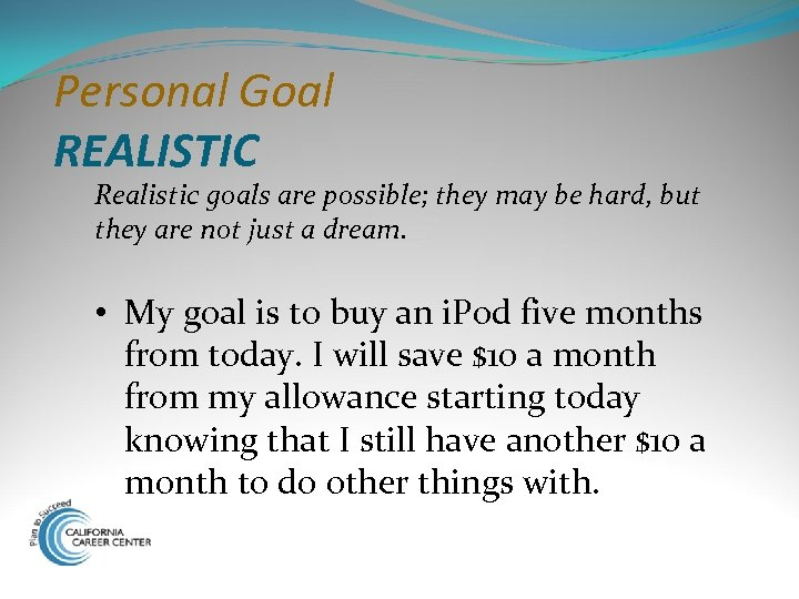 Personal Goal REALISTIC Realistic goals are possible; they may be hard, but they are