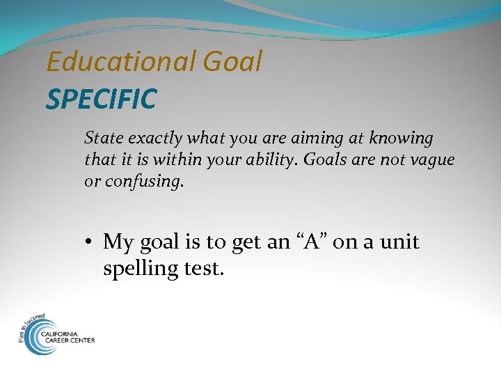Educational Goal SPECIFIC State exactly what you are aiming at knowing that it is