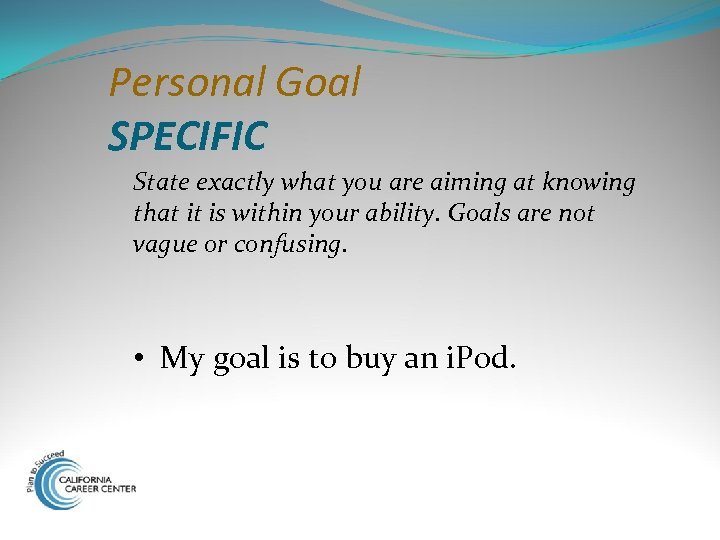 Personal Goal SPECIFIC State exactly what you are aiming at knowing that it is