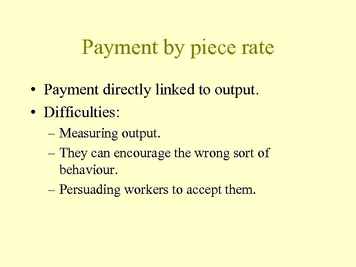 Payment by piece rate • Payment directly linked to output. • Difficulties: – Measuring