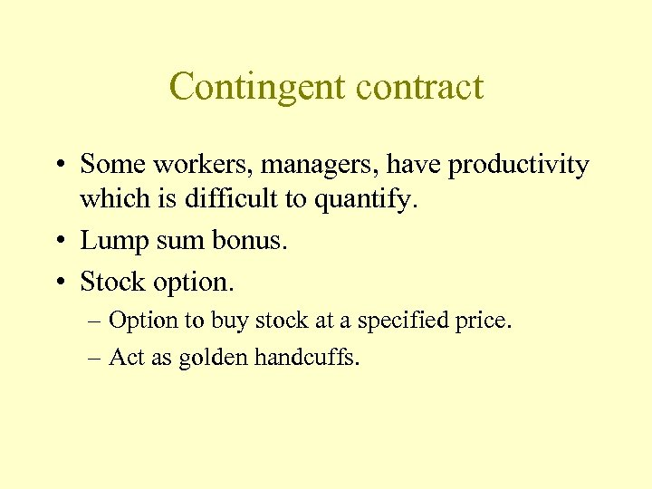 Contingent contract • Some workers, managers, have productivity which is difficult to quantify. •