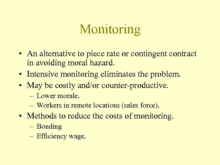 Monitoring • An alternative to piece rate or contingent contract in avoiding moral hazard.