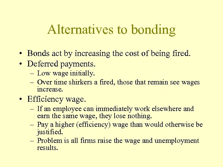 Alternatives to bonding • Bonds act by increasing the cost of being fired. •