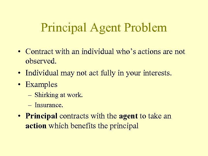 Principal Agent Problem • Contract with an individual who's actions are not observed. •