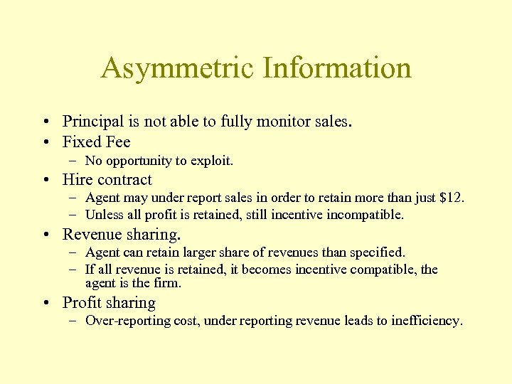 Asymmetric Information • Principal is not able to fully monitor sales. • Fixed Fee