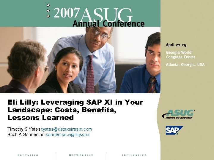 Eli Lilly: Leveraging SAP XI in Your Landscape: Costs, Benefits, Lessons Learned Timothy S