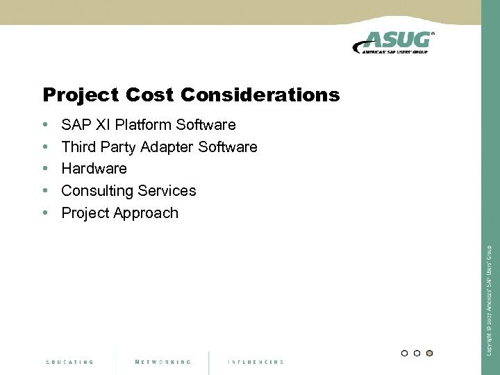 Project Cost Considerations • • • SAP XI Platform Software Third Party Adapter Software