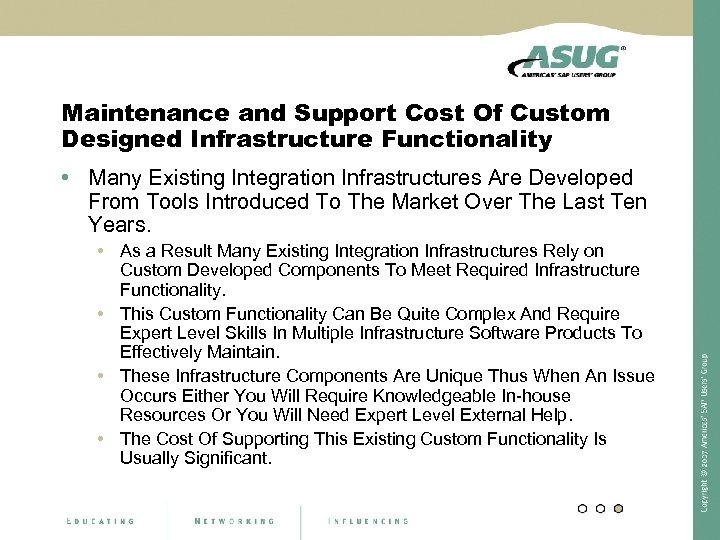 Maintenance and Support Cost Of Custom Designed Infrastructure Functionality • Many Existing Integration Infrastructures