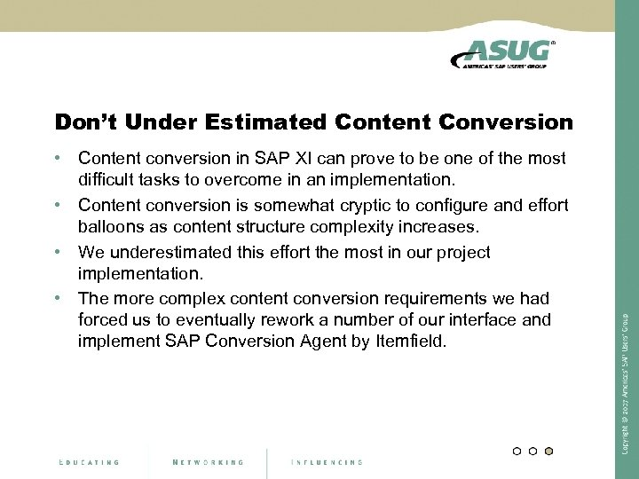 Don't Under Estimated Content Conversion • Content conversion in SAP XI can prove to