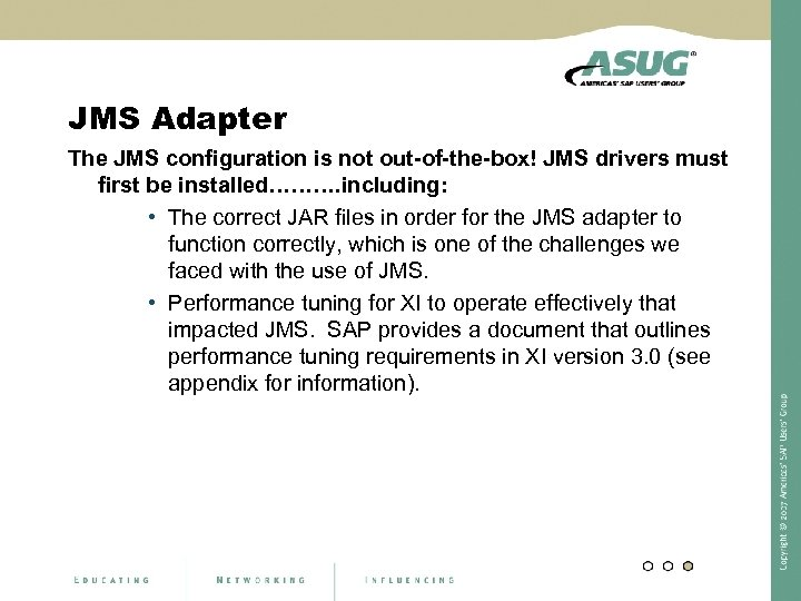 JMS Adapter The JMS configuration is not out-of-the-box! JMS drivers must first be installed……….