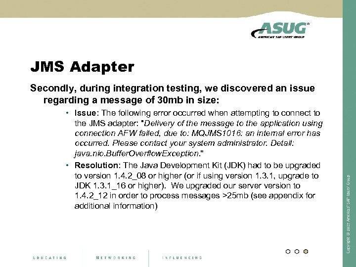 JMS Adapter Secondly, during integration testing, we discovered an issue regarding a message of
