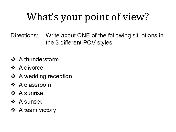 What's your point of view? Directions: Write about ONE of the following situations in