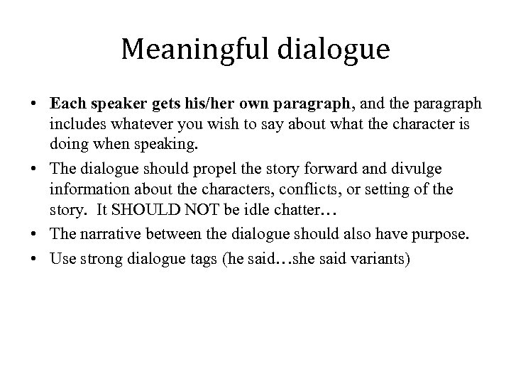 Meaningful dialogue • Each speaker gets his/her own paragraph, and the paragraph includes whatever