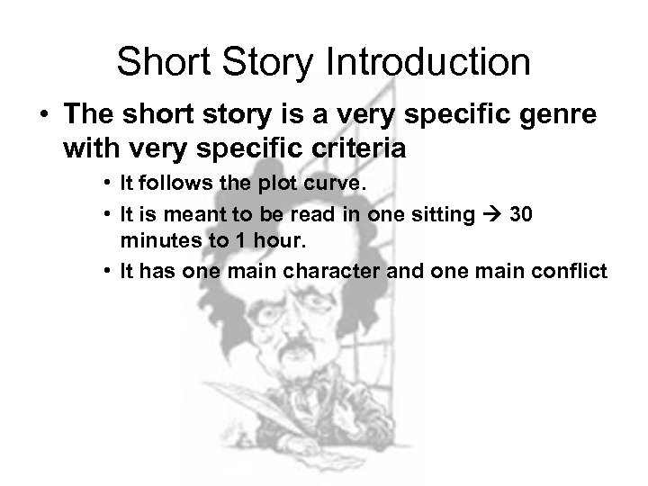 Short Story Introduction • The short story is a very specific genre with very