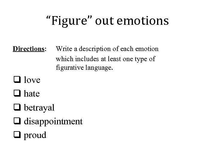 """Figure"" out emotions Directions: Write a description of each emotion which includes at least"