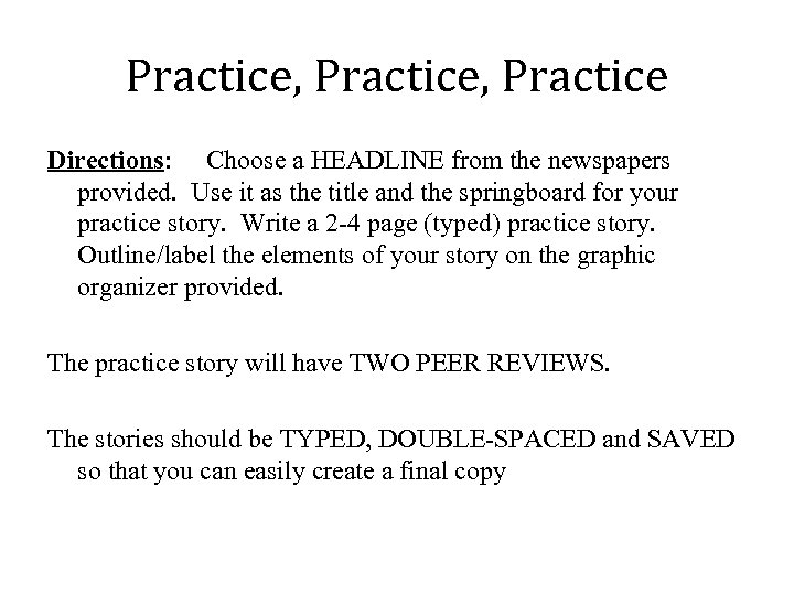 Practice, Practice Directions: Choose a HEADLINE from the newspapers provided. Use it as the