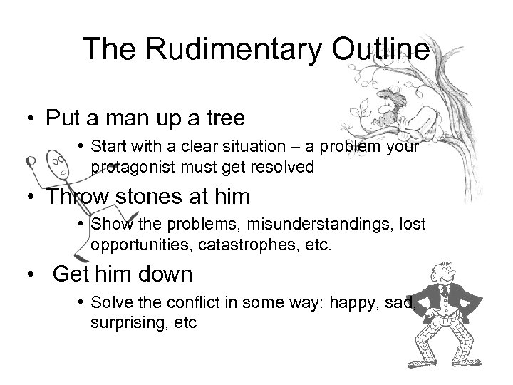 The Rudimentary Outline • Put a man up a tree • Start with a