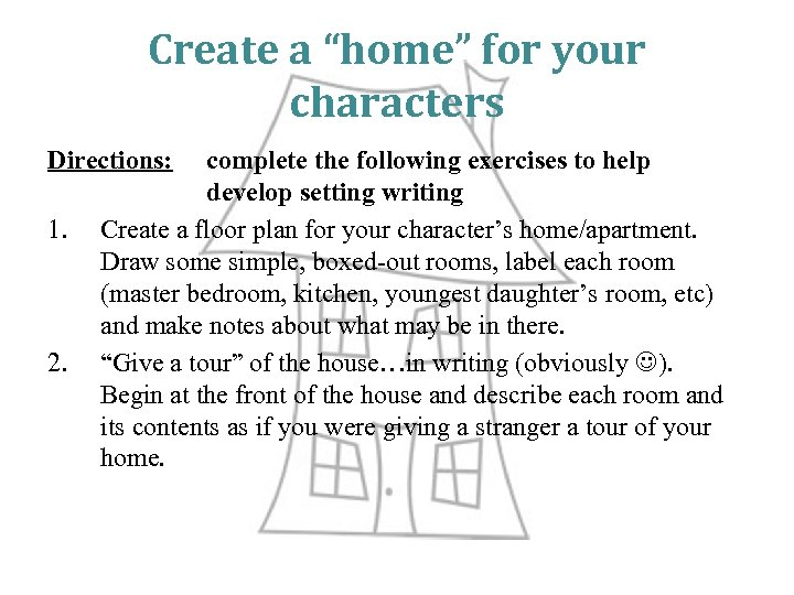 "Create a ""home"" for your characters Directions: 1. 2. complete the following exercises to"