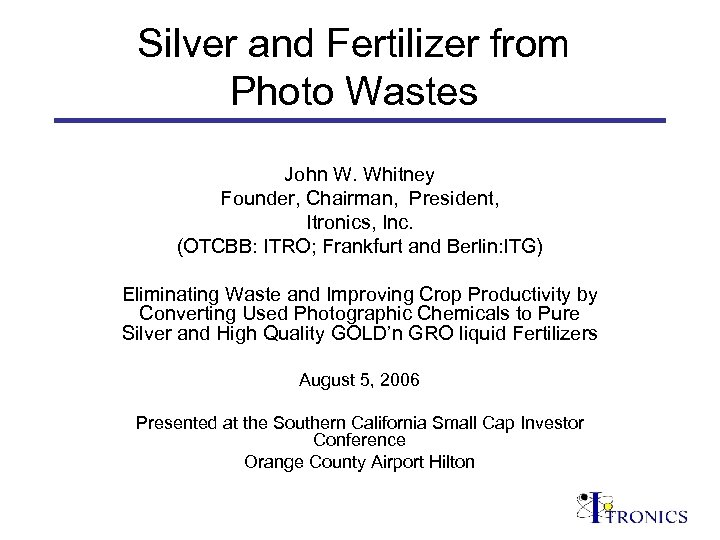Silver and Fertilizer from Photo Wastes John W. Whitney Founder, Chairman, President, Itronics, Inc.