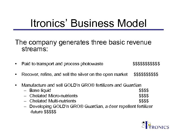 Itronics' Business Model The company generates three basic revenue streams: • Paid to transport