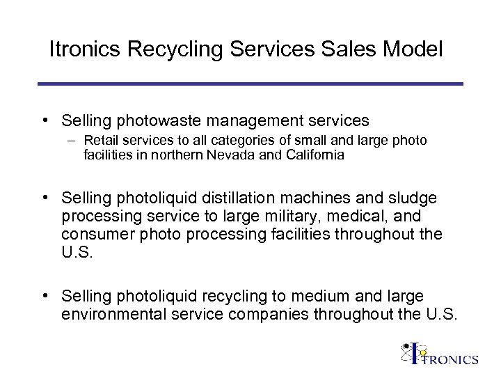 Itronics Recycling Services Sales Model • Selling photowaste management services – Retail services to