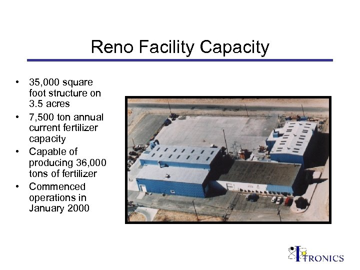 Reno Facility Capacity • 35, 000 square foot structure on 3. 5 acres •