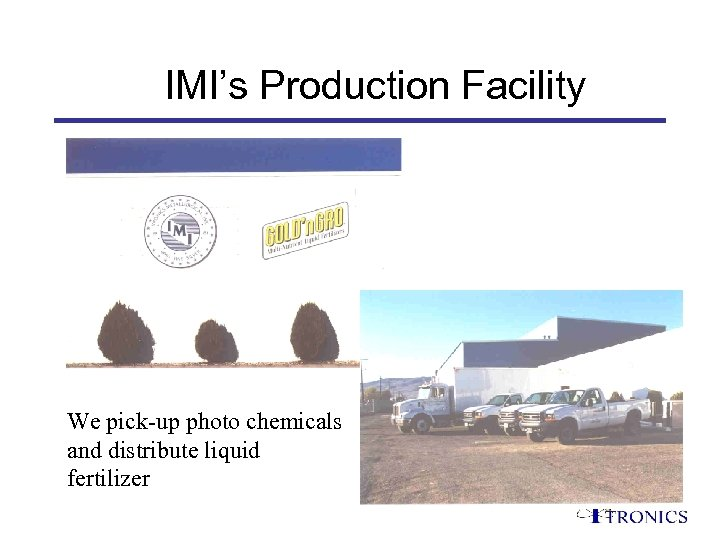 IMI's Production Facility We pick-up photo chemicals and distribute liquid fertilizer
