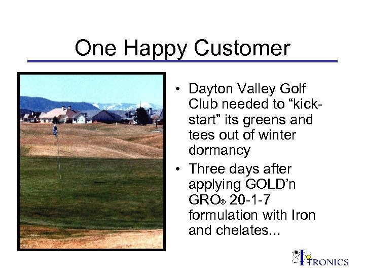 "One Happy Customer • Dayton Valley Golf Club needed to ""kickstart"" its greens and"
