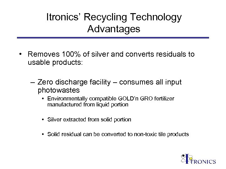 Itronics' Recycling Technology Advantages • Removes 100% of silver and converts residuals to usable