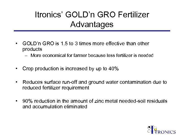 Itronics' GOLD'n GRO Fertilizer Advantages • GOLD'n GRO is 1. 5 to 3 times