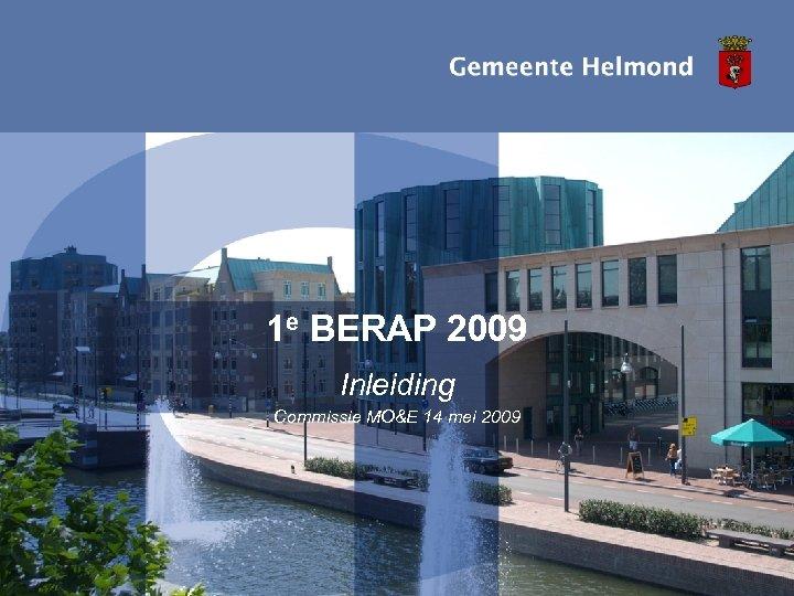 1 e BERAP 2009 Inleiding Commissie MO&E 14 mei 2009