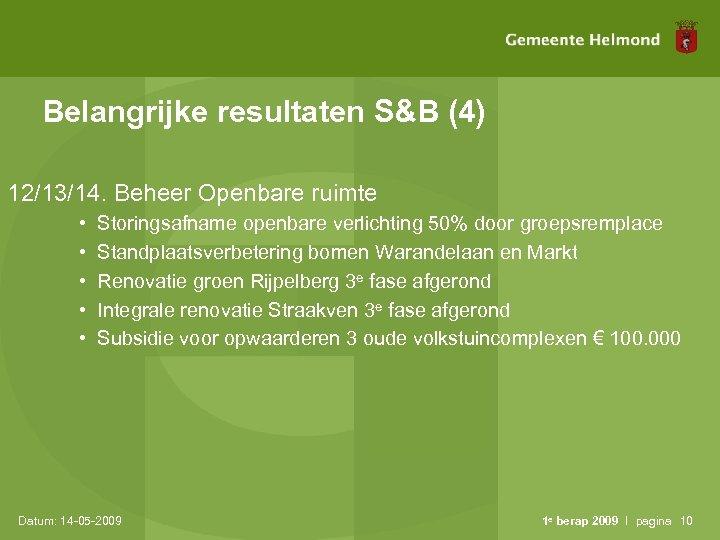 Belangrijke resultaten S&B (4) 12/13/14. Beheer Openbare ruimte • • • Storingsafname openbare verlichting