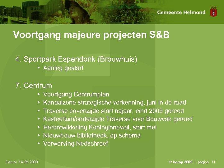 Voortgang majeure projecten S&B 4. Sportpark Espendonk (Brouwhuis) • Aanleg gestart 7. Centrum •