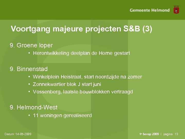 Voortgang majeure projecten S&B (3) 9. Groene loper • Herontwikkeling deelplan de Horne gestart