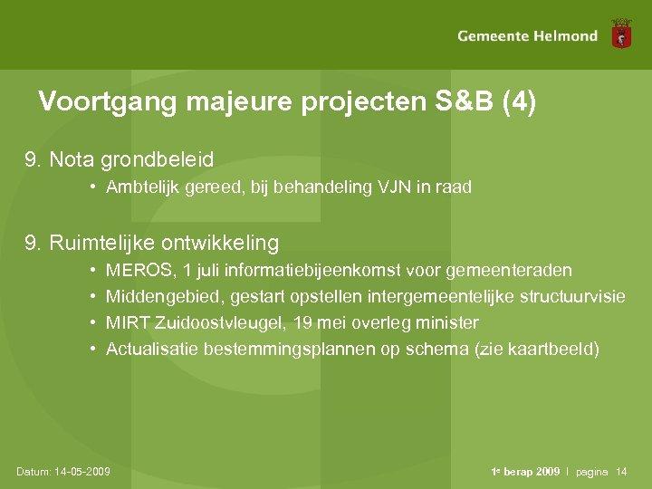 Voortgang majeure projecten S&B (4) 9. Nota grondbeleid • Ambtelijk gereed, bij behandeling VJN