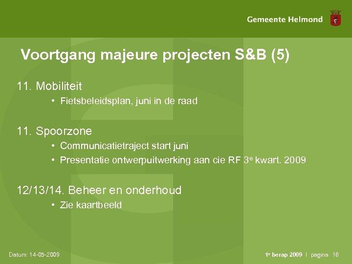 Voortgang majeure projecten S&B (5) 11. Mobiliteit • Fietsbeleidsplan, juni in de raad 11.
