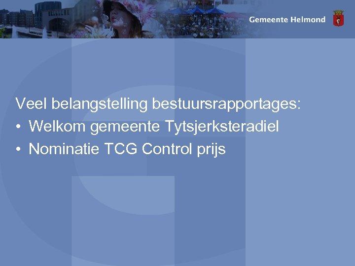 Veel belangstelling bestuursrapportages: • Welkom gemeente Tytsjerksteradiel • Nominatie TCG Control prijs