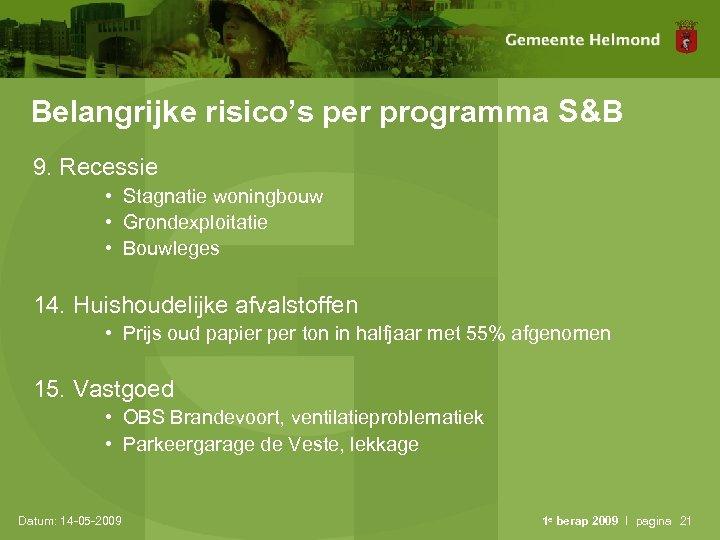 Belangrijke risico's per programma S&B 9. Recessie • Stagnatie woningbouw • Grondexploitatie • Bouwleges