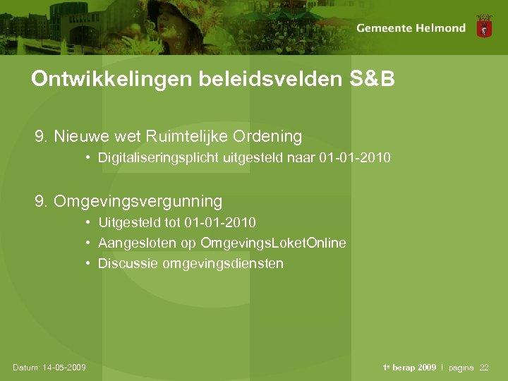 Ontwikkelingen beleidsvelden S&B 9. Nieuwe wet Ruimtelijke Ordening • Digitaliseringsplicht uitgesteld naar 01 -01