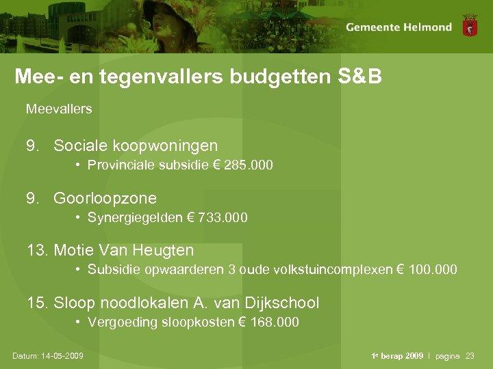 Mee- en tegenvallers budgetten S&B Meevallers 9. Sociale koopwoningen • Provinciale subsidie € 285.