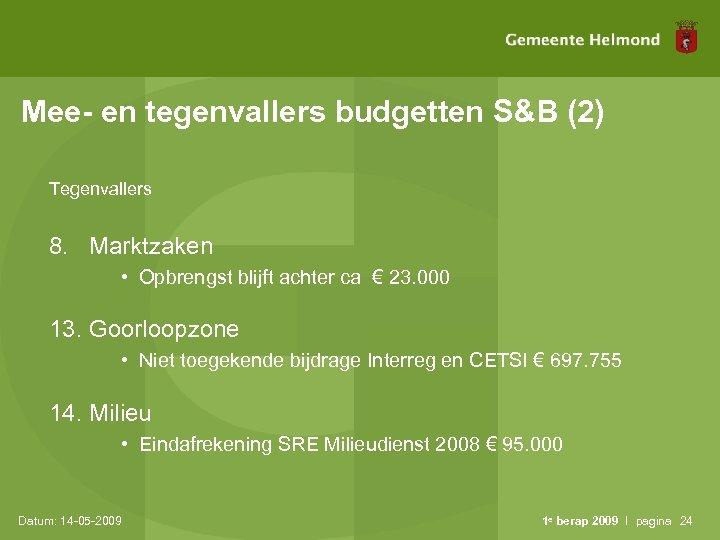 Mee- en tegenvallers budgetten S&B (2) Tegenvallers 8. Marktzaken • Opbrengst blijft achter ca